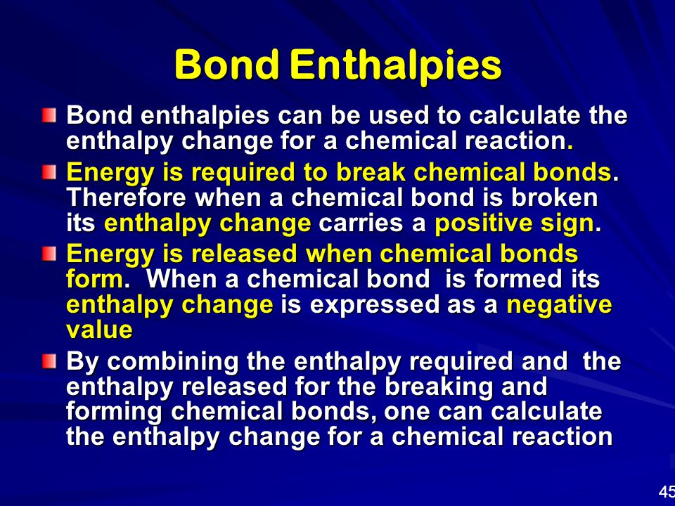 Bond Enthalpies Bond enthalpies can be used to calculate the enthalpy change for a chemical reaction.