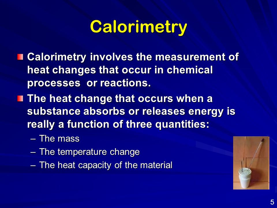 Calorimetry Calorimetry involves the measurement of heat changes that occur in chemical processes or reactions.