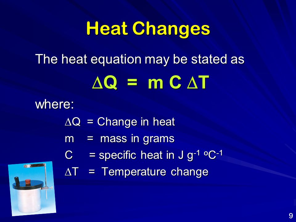 Heat Changes DQ = m C DT The heat equation may be stated as where: