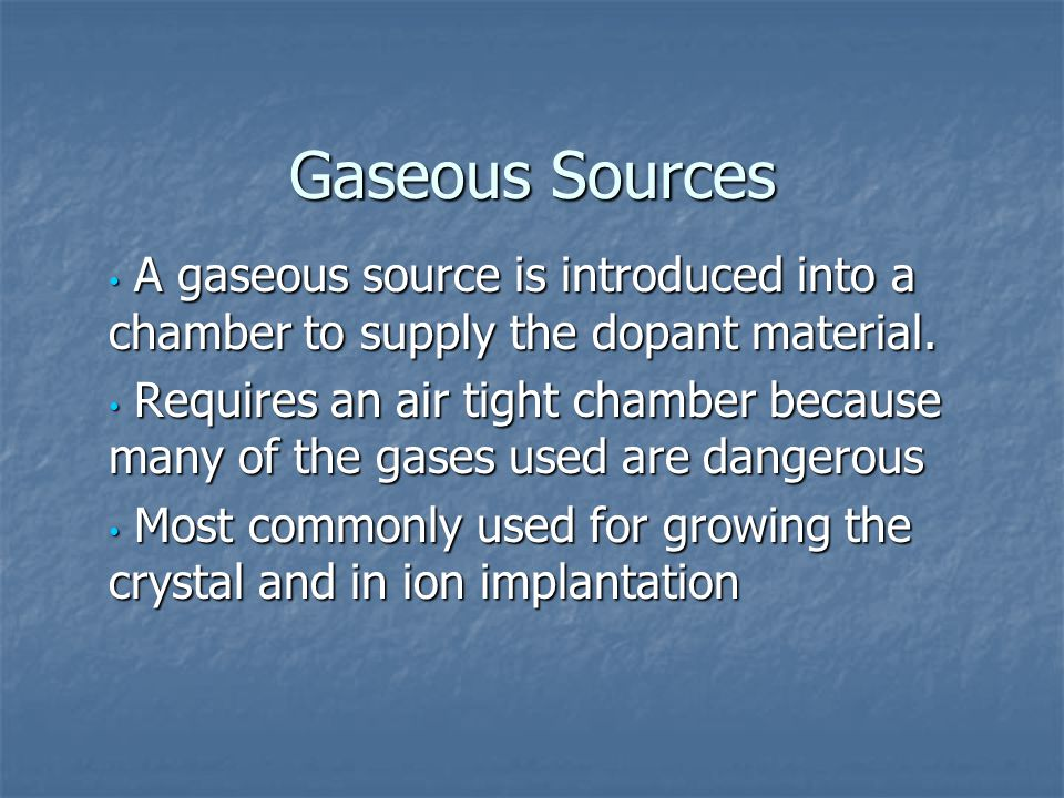 Gaseous Sources A gaseous source is introduced into a chamber to supply the dopant material.