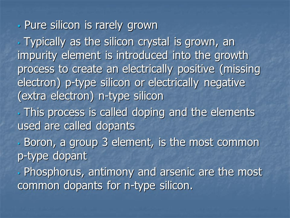 Pure silicon is rarely grown