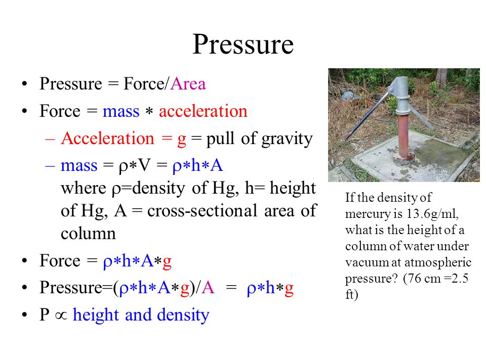 Pressure Pressure = Force/Area Force = mass * acceleration