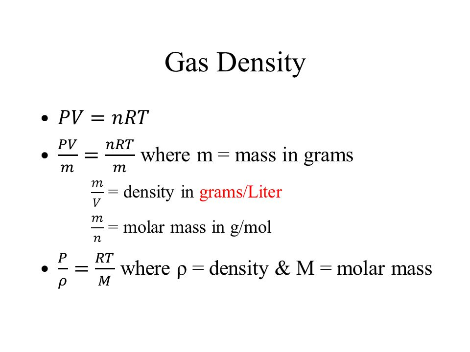 Gas Density 𝑃𝑉=𝑛𝑅𝑇 𝑃𝑉 𝑚 = 𝑛𝑅𝑇 𝑚 where m = mass in grams