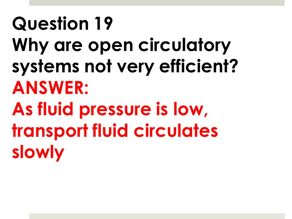 Question 19 Why are open circulatory systems not very efficient.