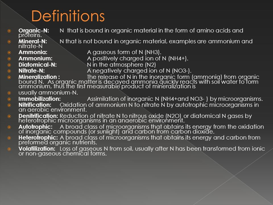 Definitions Organic-N: N that is bound in organic material in the form of amino acids and proteins.