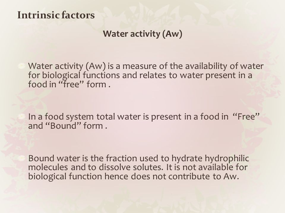 Intrinsic factors Water activity (Aw)