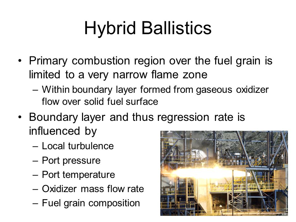 Hybrid Ballistics Primary combustion region over the fuel grain is limited to a very narrow flame zone.