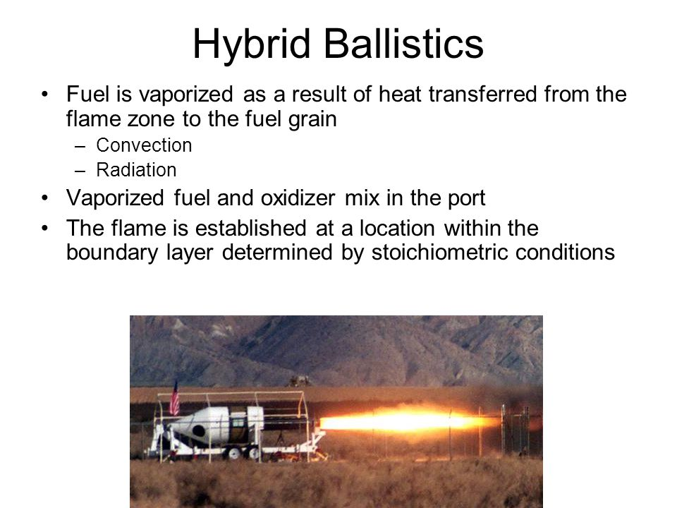 Hybrid Ballistics Fuel is vaporized as a result of heat transferred from the flame zone to the fuel grain.