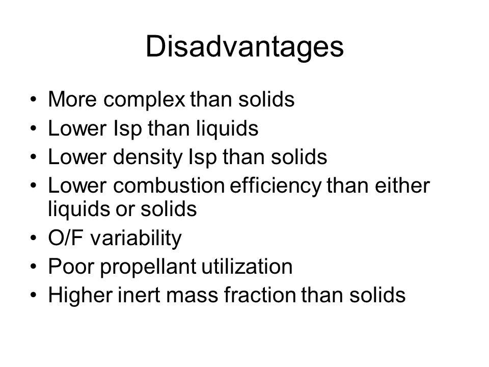 Disadvantages More complex than solids Lower Isp than liquids