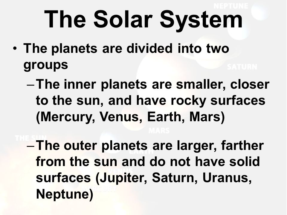 The Solar System The planets are divided into two groups