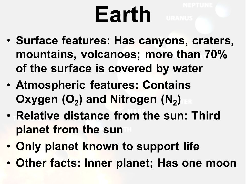Earth Surface features: Has canyons, craters, mountains, volcanoes; more than 70% of the surface is covered by water.
