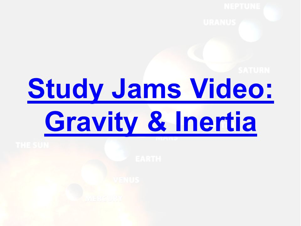 Study Jams Video: Gravity & Inertia