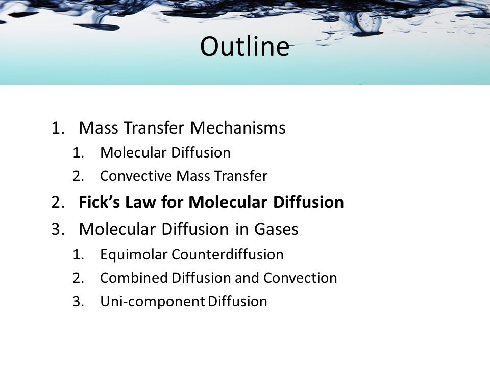 Outline Mass Transfer Mechanisms 2. Fick's Law for Molecular Diffusion