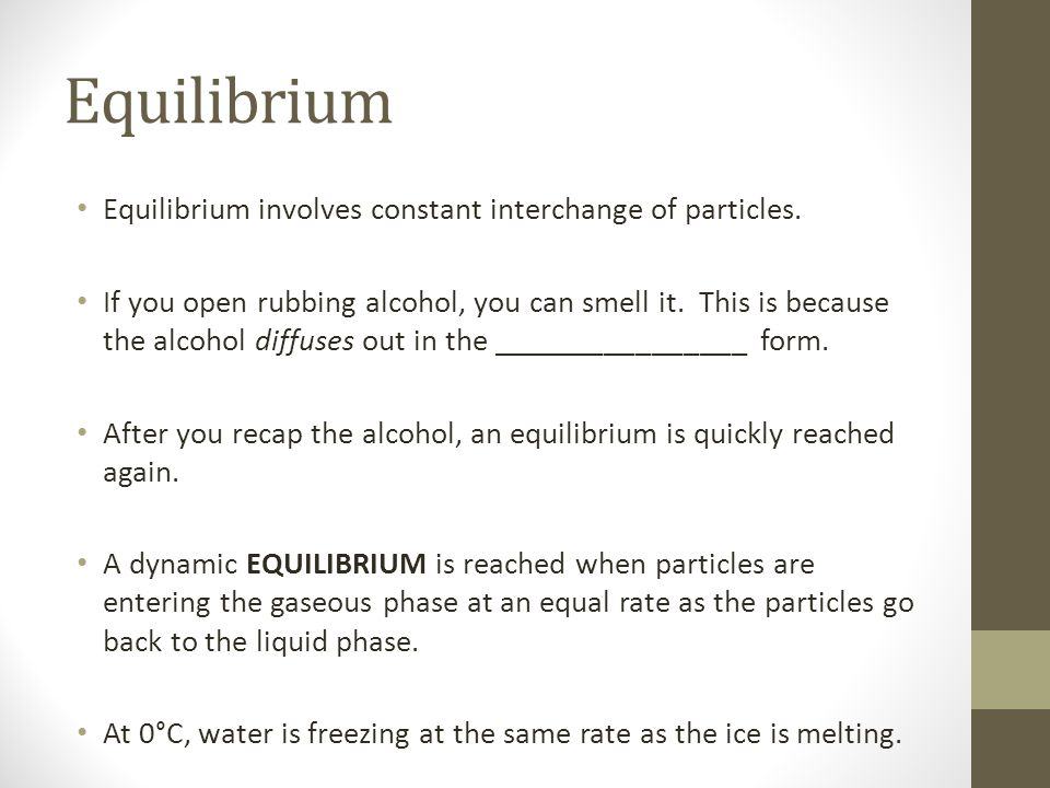 Equilibrium Equilibrium involves constant interchange of particles.