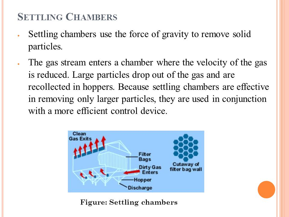 Settling Chambers Settling chambers use the force of gravity to remove solid particles.