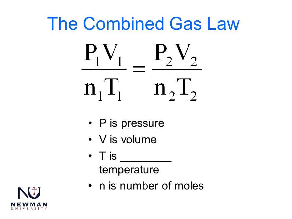 The Combined Gas Law P is pressure V is volume