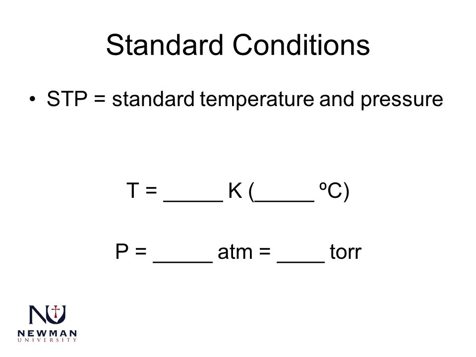 Standard Conditions STP = standard temperature and pressure