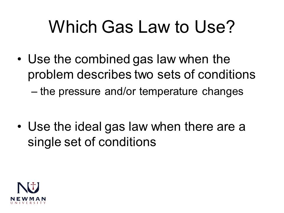 Which Gas Law to Use Use the combined gas law when the problem describes two sets of conditions. the pressure and/or temperature changes.