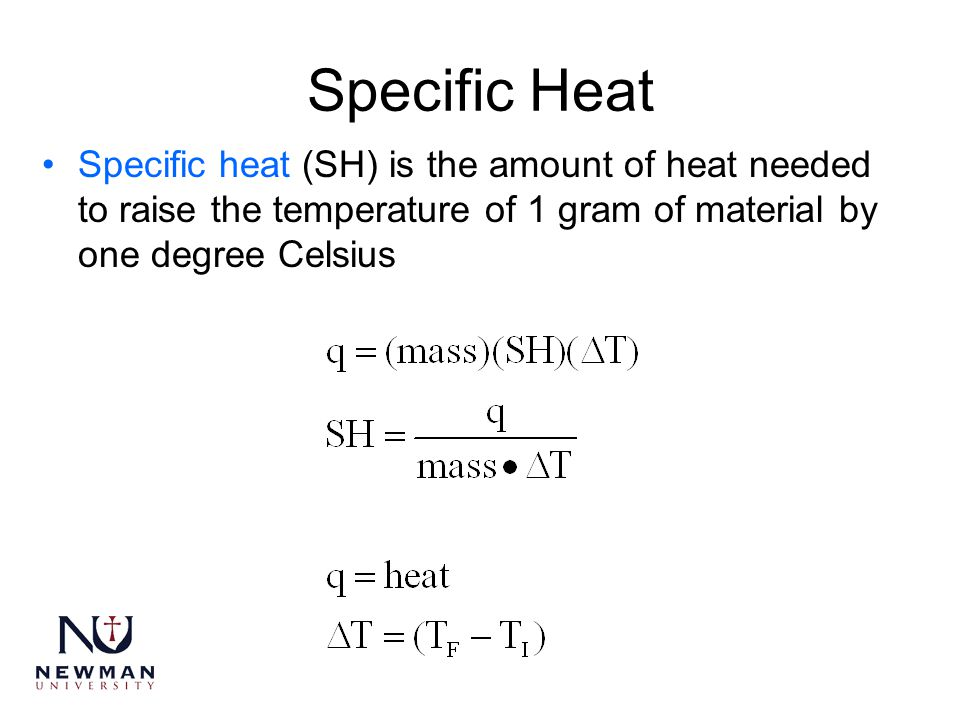 Specific Heat Specific heat (SH) is the amount of heat needed to raise the temperature of 1 gram of material by one degree Celsius.