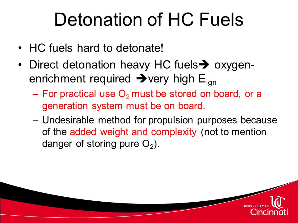 Detonation of HC Fuels HC fuels hard to detonate!