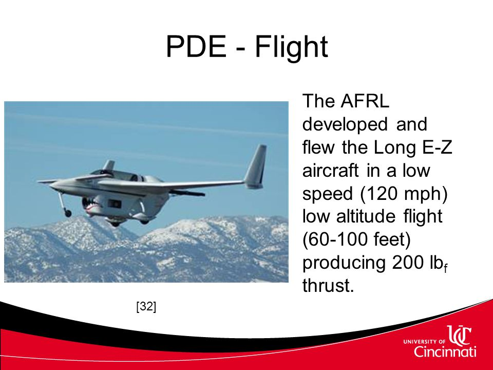 PDE - Flight The AFRL developed and flew the Long E-Z aircraft in a low speed (120 mph) low altitude flight (60-100 feet) producing 200 lbf thrust.
