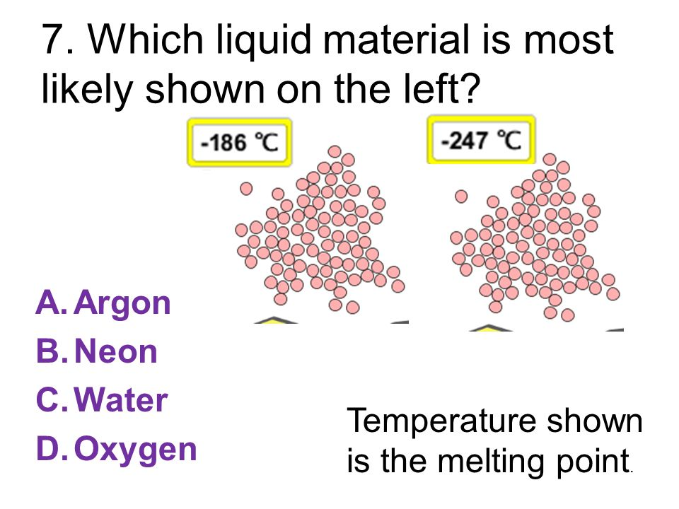 7. Which liquid material is most likely shown on the left