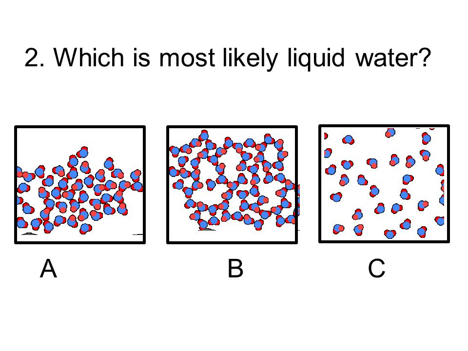 2. Which is most likely liquid water