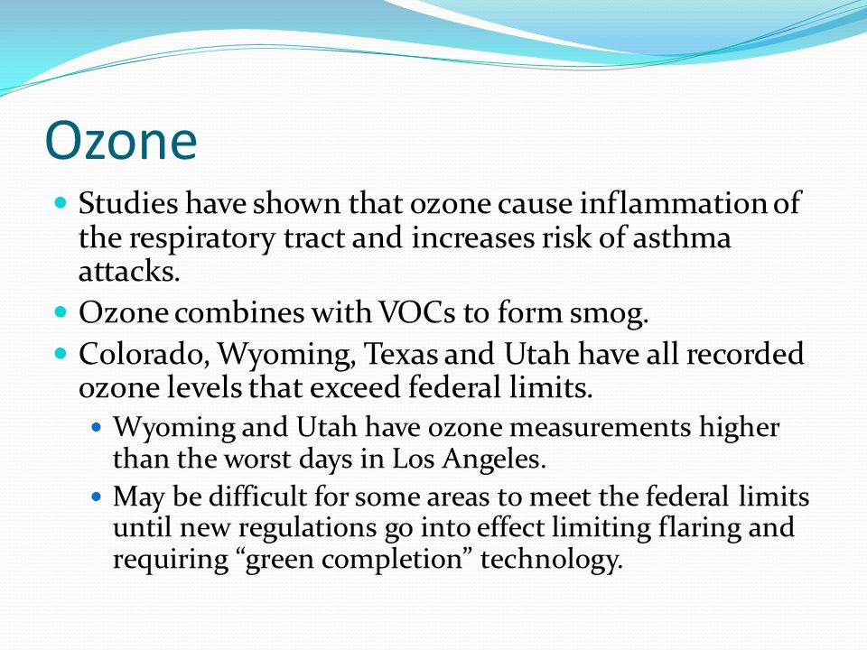 Ozone Studies have shown that ozone cause inflammation of the respiratory tract and increases risk of asthma attacks.