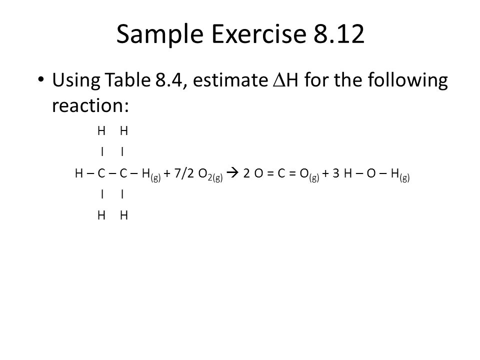 H – C – C – H(g) + 7/2 O2(g)  2 O = C = O(g) + 3 H – O – H(g)