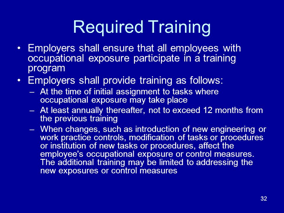 Required Training Employers shall ensure that all employees with occupational exposure participate in a training program.