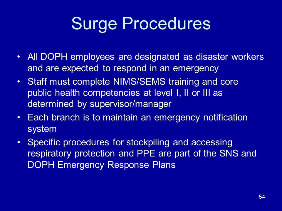 Surge Procedures All DOPH employees are designated as disaster workers and are expected to respond in an emergency.