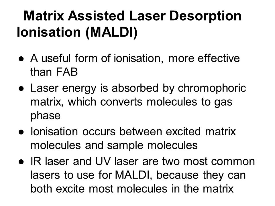 Matrix Assisted Laser Desorption Ionisation (MALDI)