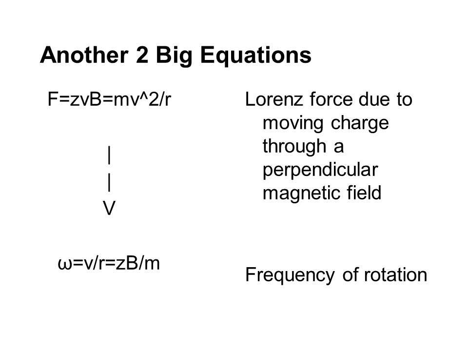 Another 2 Big Equations F=zvB=mv^2/r | V ω=v/r=zB/m