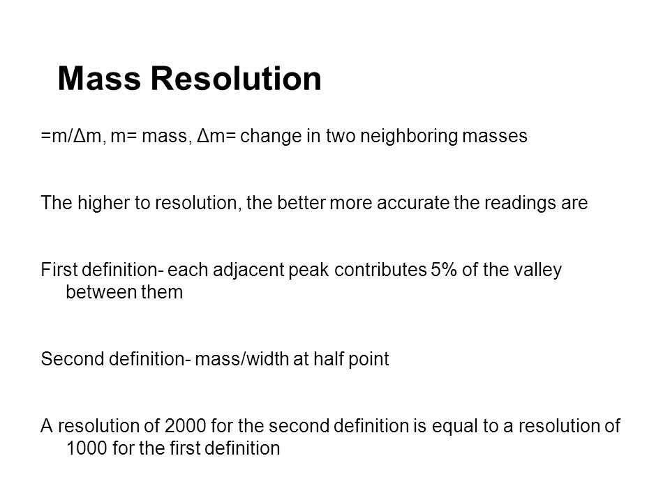 Mass Resolution =m/Δm, m= mass, Δm= change in two neighboring masses