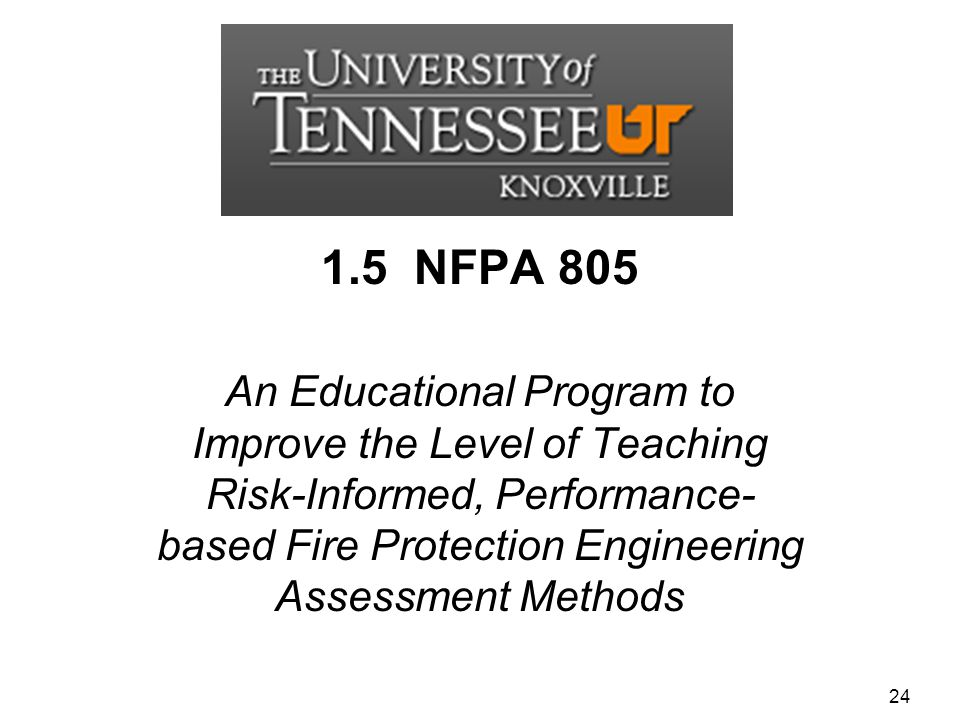 1.5 NFPA 805 An Educational Program to Improve the Level of Teaching Risk-Informed, Performance-based Fire Protection Engineering Assessment Methods.