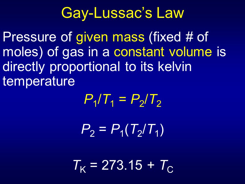Gay-Lussac's Law Pressure of given mass (fixed # of moles) of gas in a constant volume is directly proportional to its kelvin temperature.