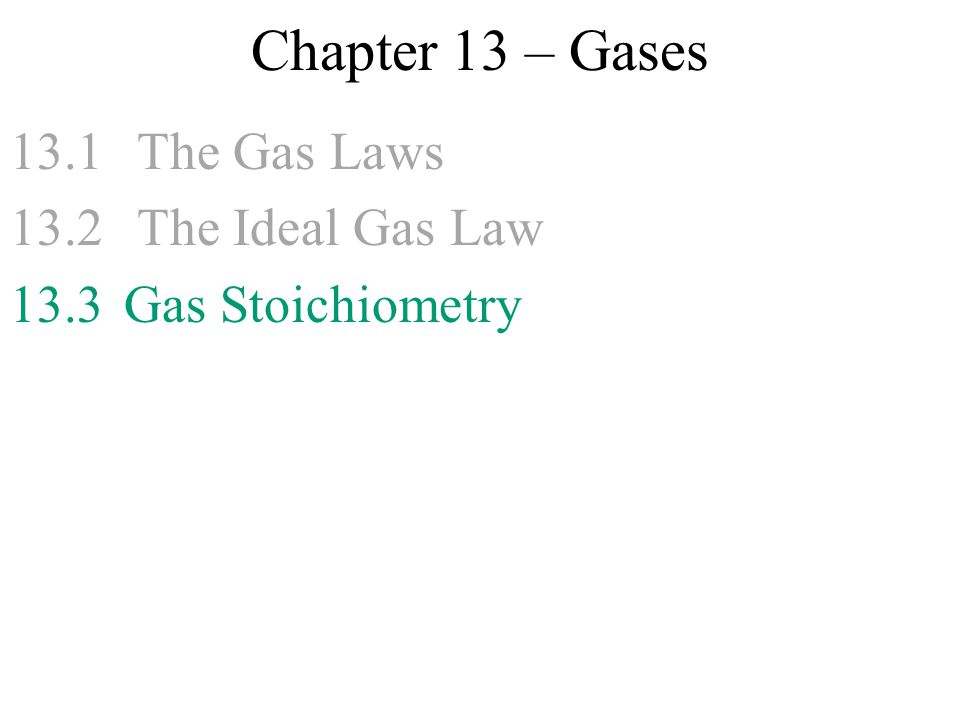 Chapter 13 – Gases 13.1 The Gas Laws 13.2 The Ideal Gas Law