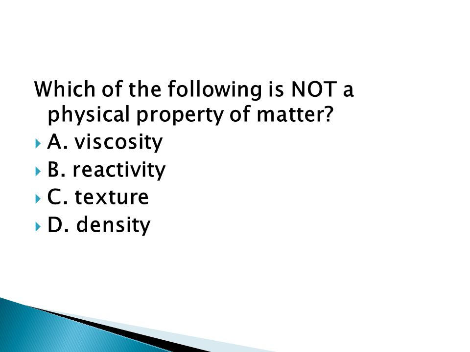 Which of the following is NOT a physical property of matter