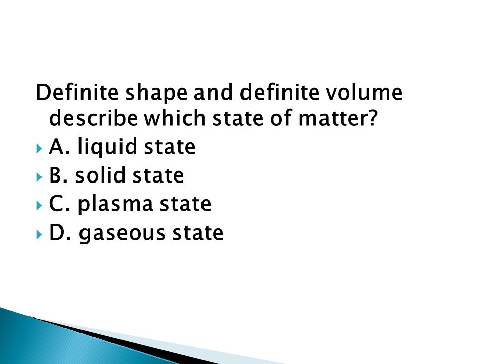 Definite shape and definite volume describe which state of matter