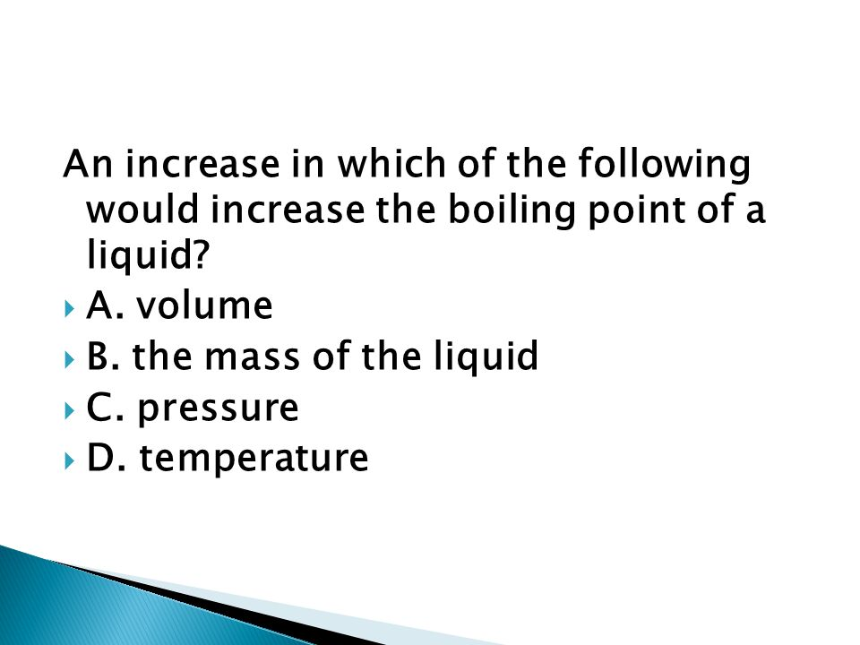 An increase in which of the following would increase the boiling point of a liquid