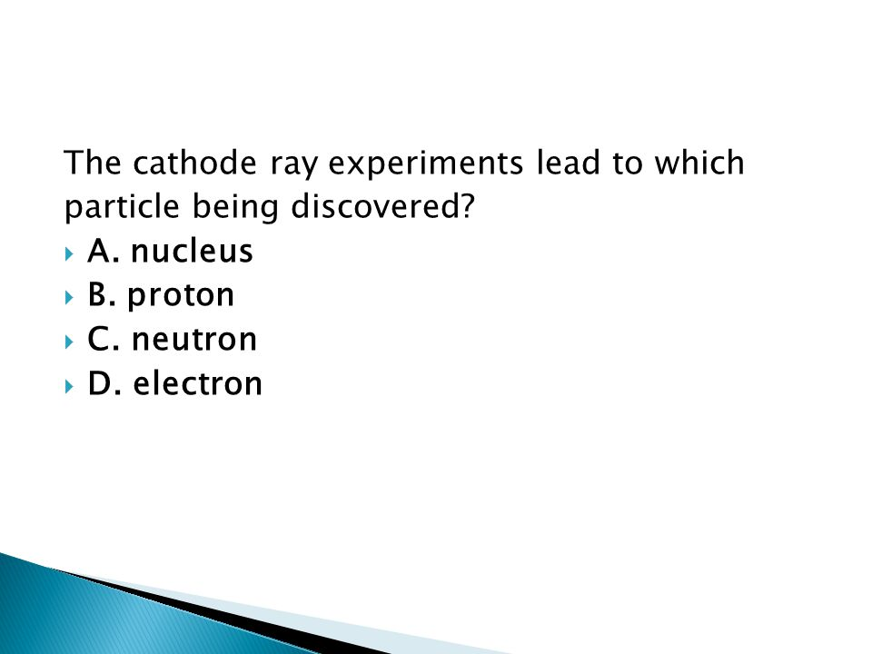 The cathode ray experiments lead to which