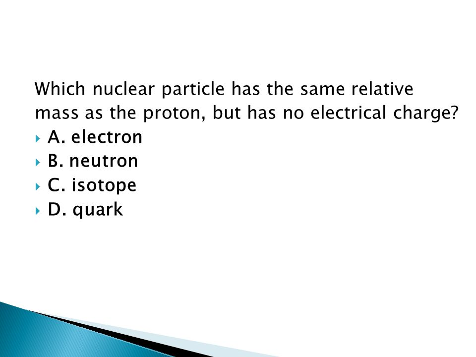 Which nuclear particle has the same relative