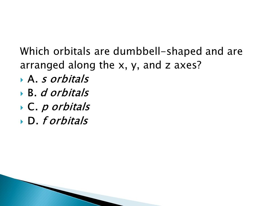 Which orbitals are dumbbell-shaped and are