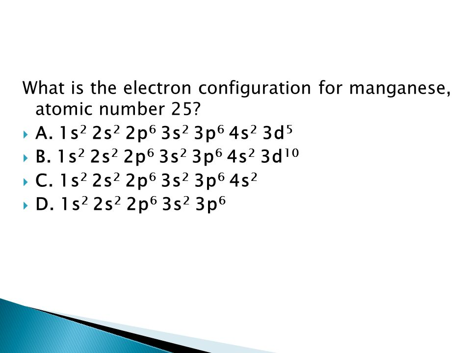 What is the electron configuration for manganese, atomic number 25