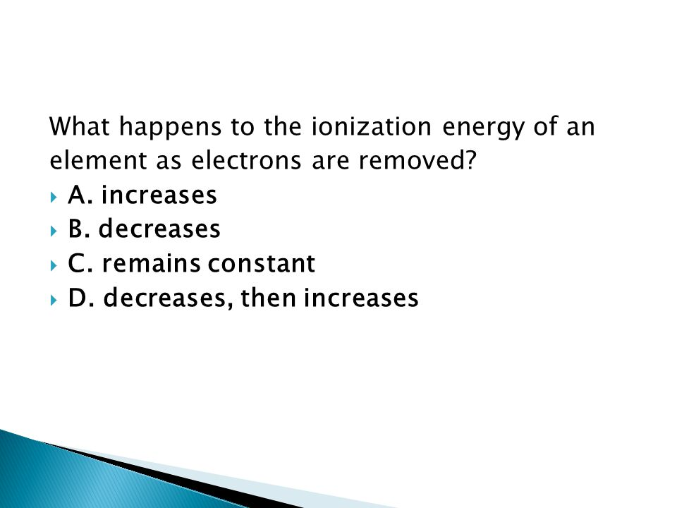 What happens to the ionization energy of an