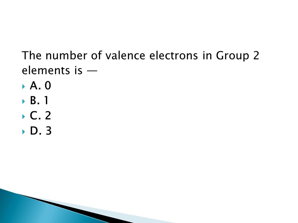 The number of valence electrons in Group 2