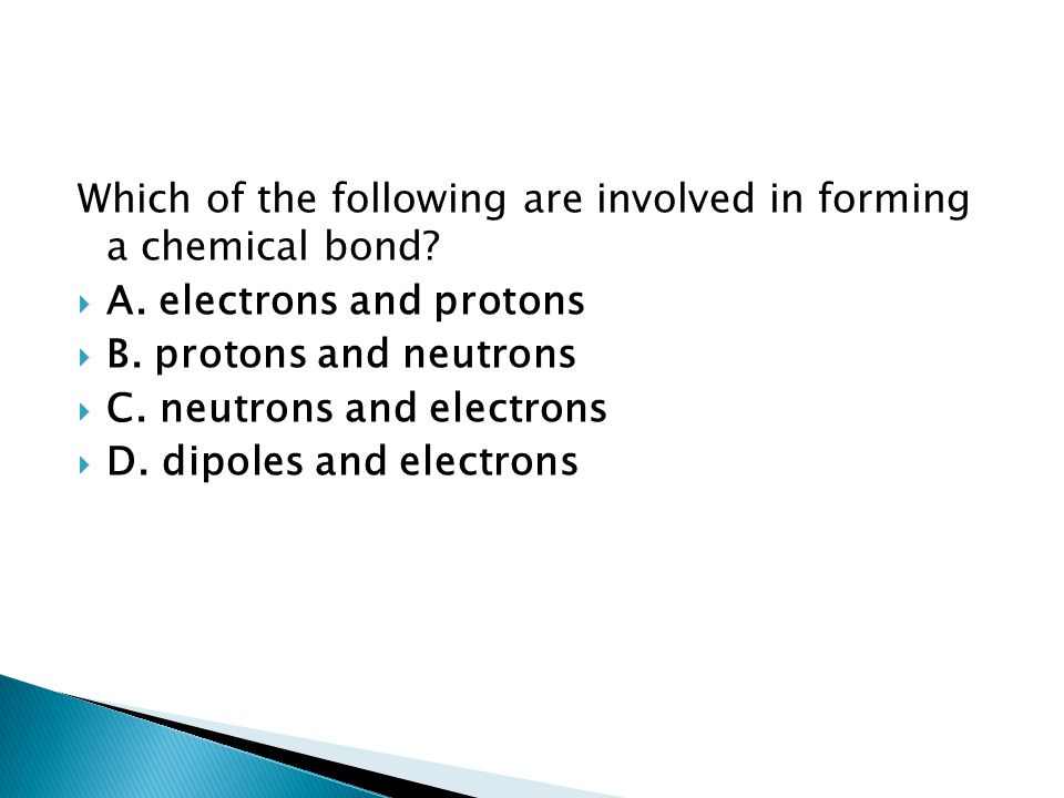 Which of the following are involved in forming a chemical bond