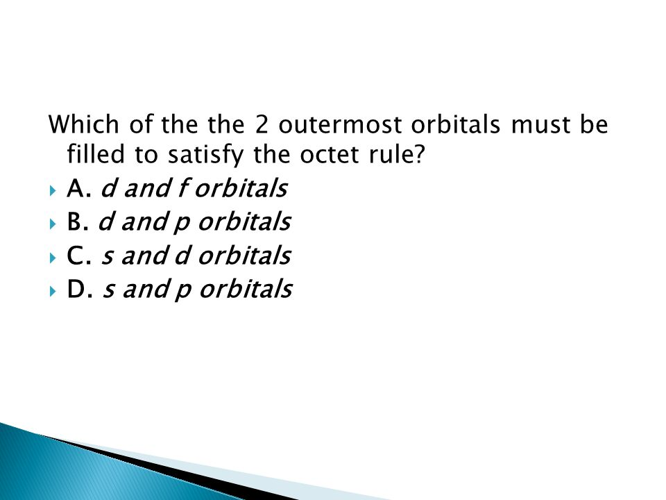 Which of the the 2 outermost orbitals must be filled to satisfy the octet rule