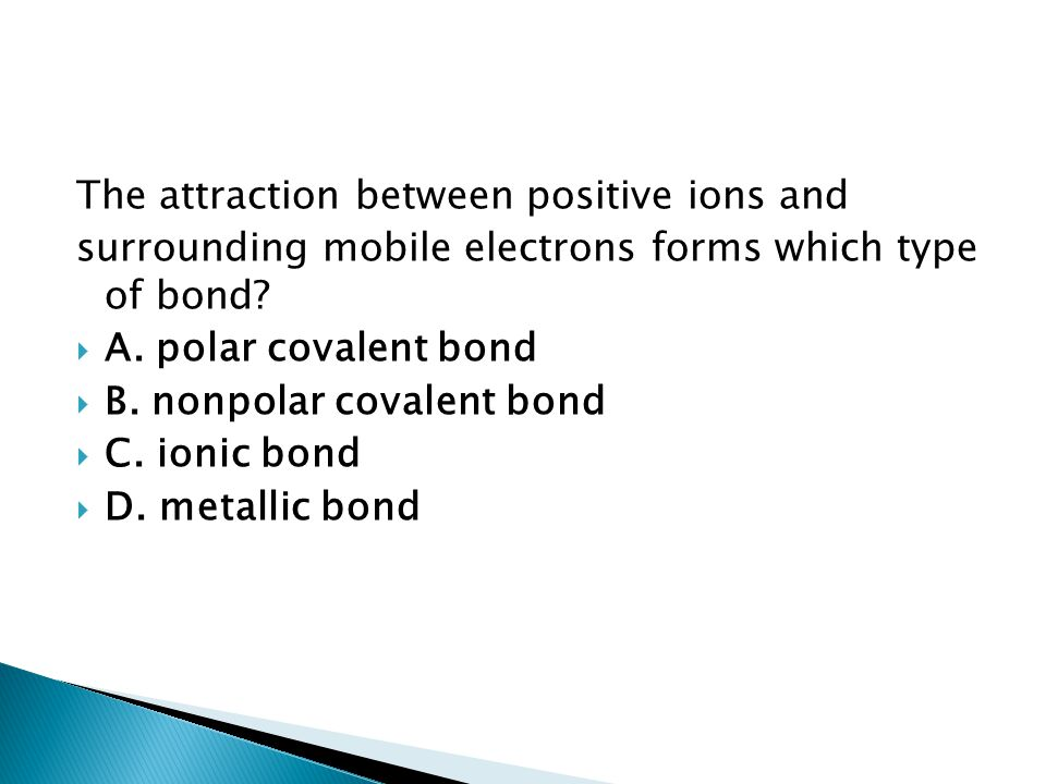 The attraction between positive ions and