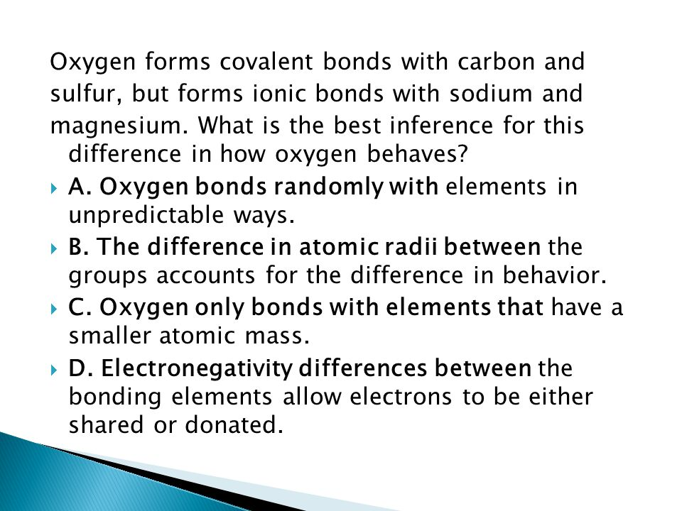Oxygen forms covalent bonds with carbon and